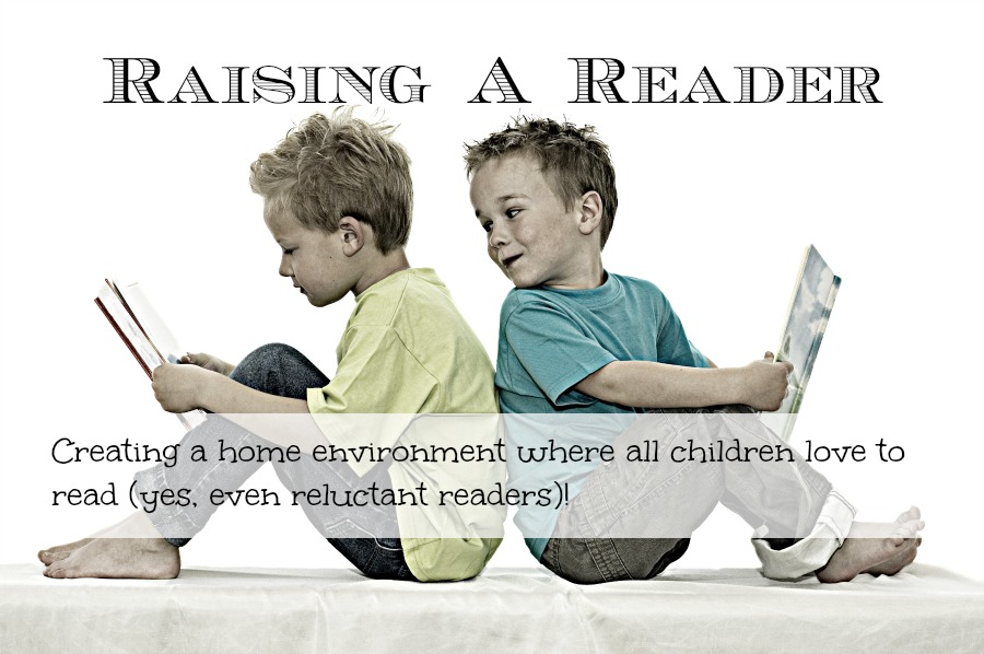 Raising A Reader: Creating An Environment That Engages Even Reluctant Readers